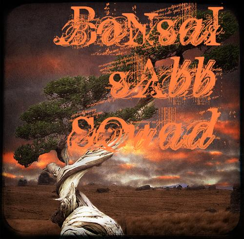 - Bonsai Sabb Squad -